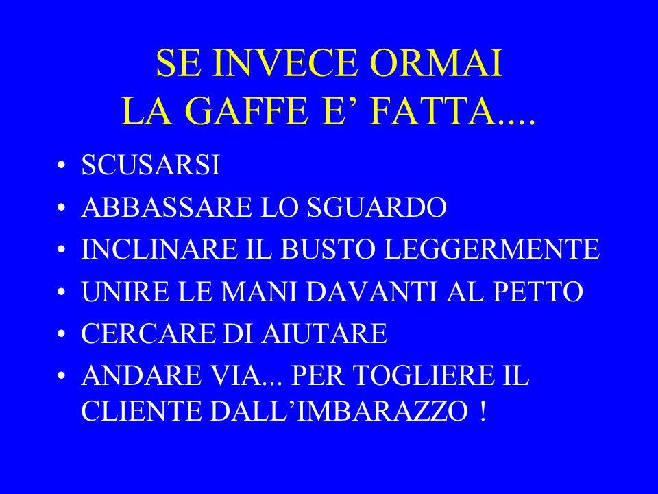 SE INVECE ORMAI LA GAFFE E FATTA....