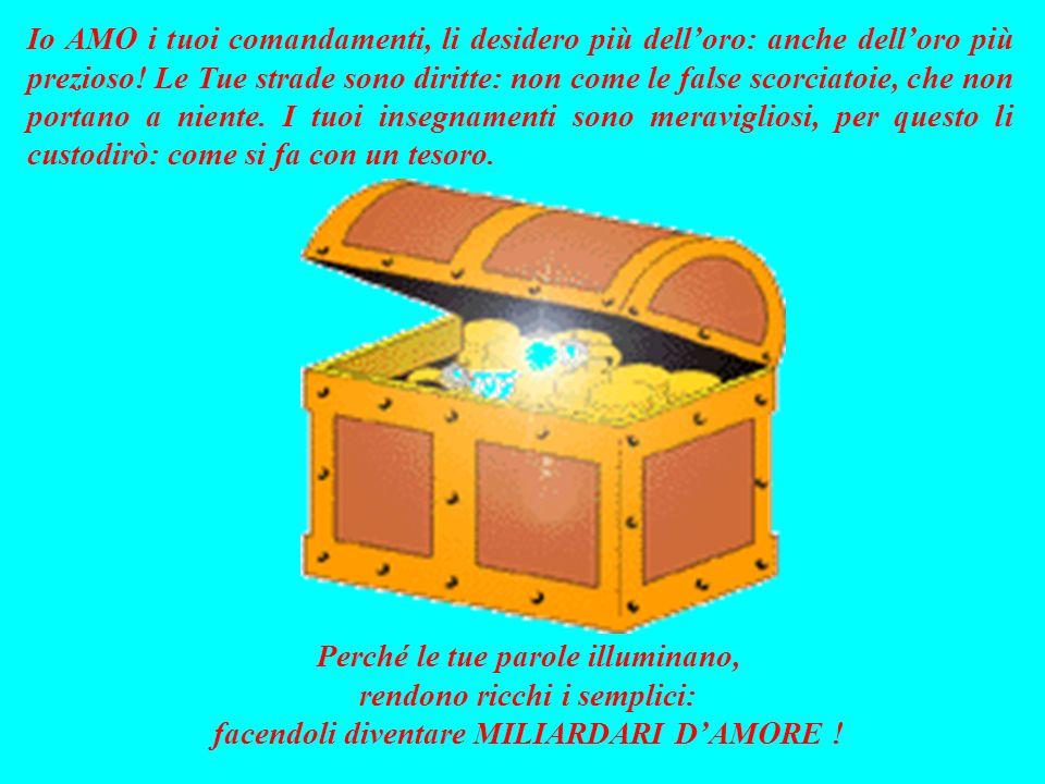 Io AMO i tuoi comandamenti, li desidero più delloro: anche delloro più prezioso.