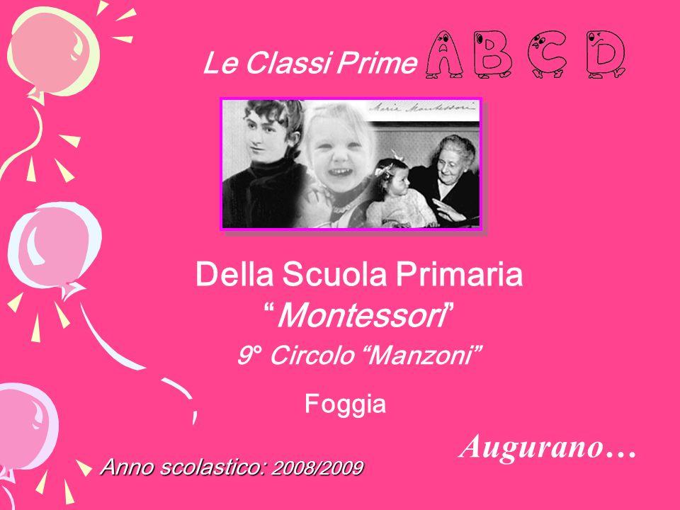 Foggia Anno scolastico: 2008/2009 9° Circolo Manzoni Augurano… Della Scuola PrimariaMontessori Le Classi Prime