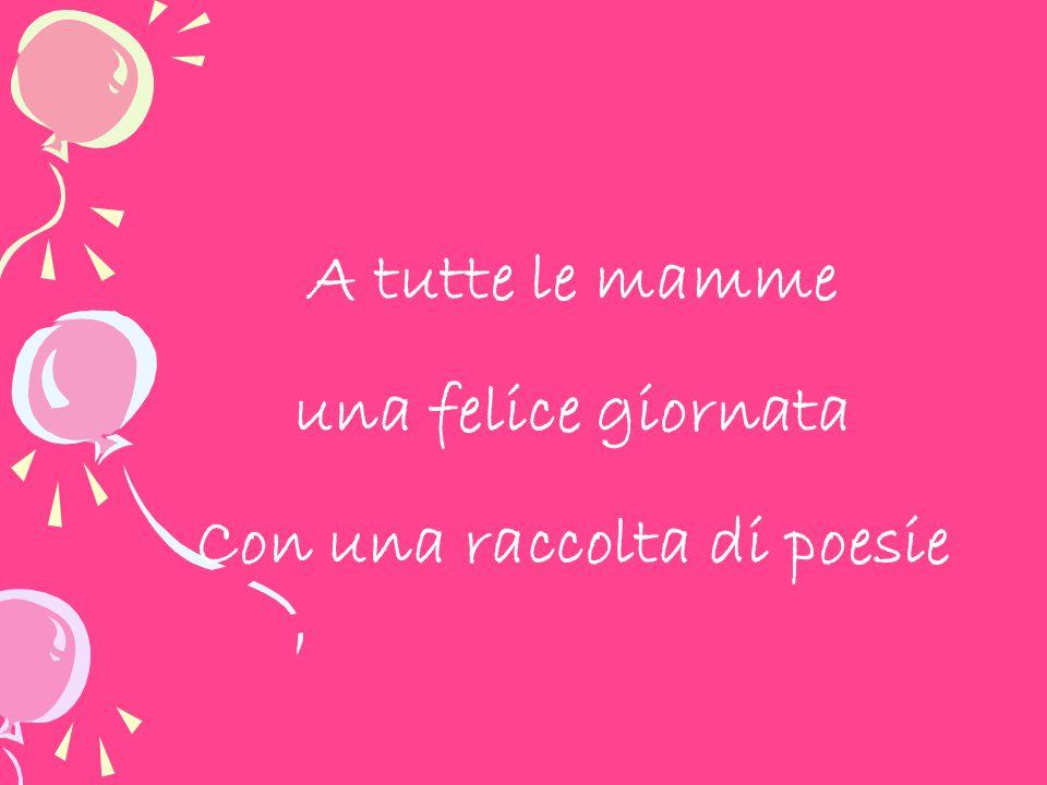 A tutte le mamme una felice giornata Con una raccolta di poesie