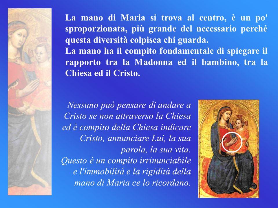 Maria si discosta dal bambino per mostrarlo meglio: La Chiesa deve sapersi mettere da parte per mostrare Cristo, il suo centro.