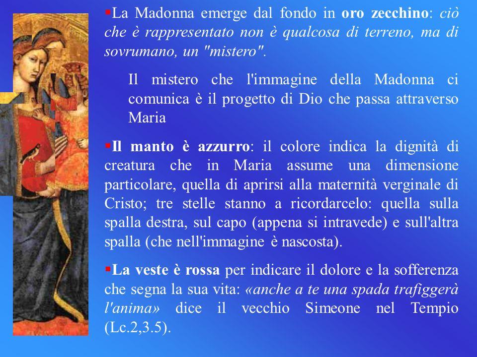 La Madonna emerge dal fondo in oro zecchino: ciò che è rappresentato non è qualcosa di terreno, ma di sovrumano, un
