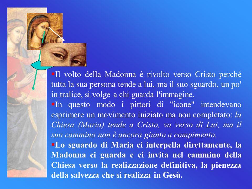 Il volto della Madonna è rivolto verso Cristo perché tutta la sua persona tende a lui, ma il suo sguardo, un po' in tralice, si.volge a chi guarda l'i
