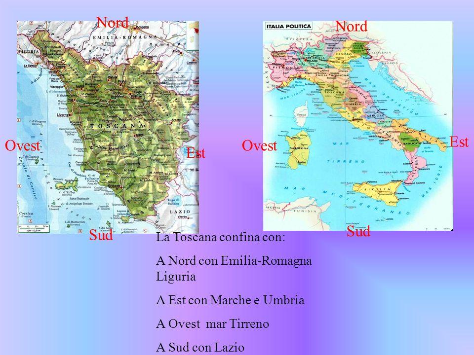 Nord Ovest Nord Ovest Est Sud La Toscana confina con: A Nord con Emilia-Romagna Liguria A Est con Marche e Umbria A Ovest mar Tirreno A Sud con Lazio