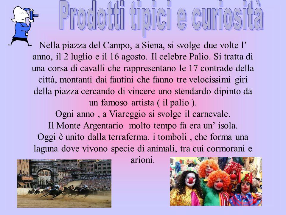 Nella piazza del Campo, a Siena, si svolge due volte l anno, il 2 luglio e il 16 agosto. Il celebre Palio. Si tratta di una corsa di cavalli che rappr