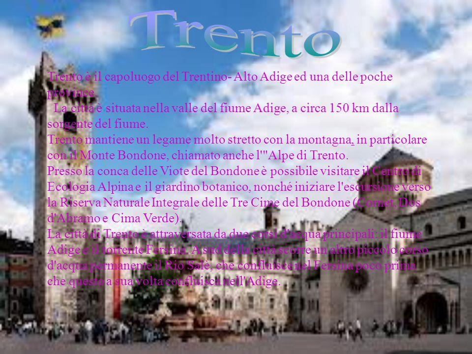 Trento è il capoluogo del Trentino- Alto Adige ed una delle poche province. La città è situata nella valle del fiume Adige, a circa 150 km dalla sorge