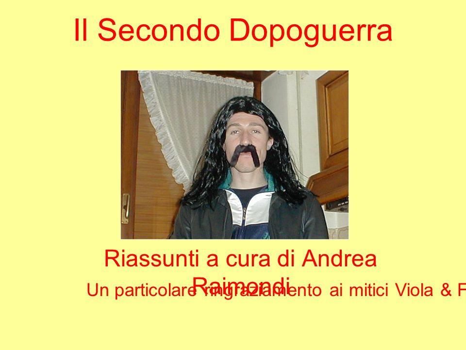 Il Secondo Dopoguerra Riassunti a cura di Andrea Raimondi Un particolare ringraziamento ai mitici Viola & Formigoni