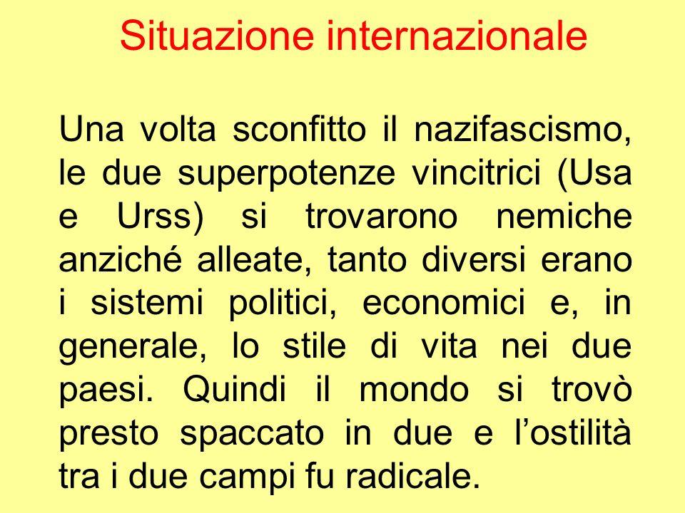 Situazione internazionale Una volta sconfitto il nazifascismo, le due superpotenze vincitrici (Usa e Urss) si trovarono nemiche anziché alleate, tanto