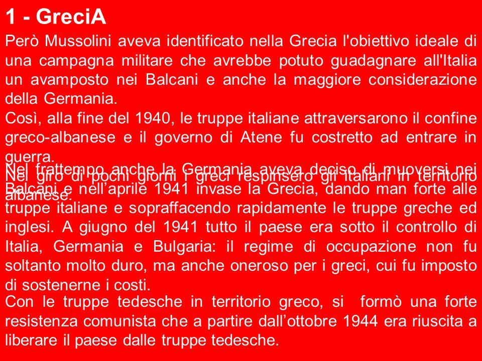 1 - GreciA Però Mussolini aveva identificato nella Grecia l obiettivo ideale di una campagna militare che avrebbe potuto guadagnare all Italia un avamposto nei Balcani e anche la maggiore considerazione della Germania.