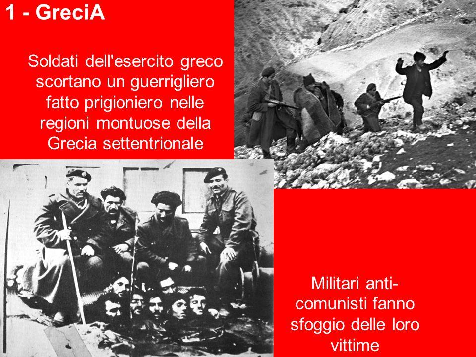 1 - GreciA Soldati dell esercito greco scortano un guerrigliero fatto prigioniero nelle regioni montuose della Grecia settentrionale Militari anti- comunisti fanno sfoggio delle loro vittime