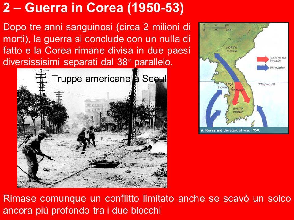 2 – Guerra in Corea (1950-53) Dopo tre anni sanguinosi (circa 2 milioni di morti), la guerra si conclude con un nulla di fatto e la Corea rimane divisa in due paesi diversissisimi separati dal 38° parallelo.