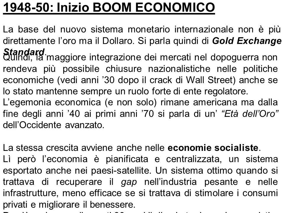 1948-50: Inizio BOOM ECONOMICO La base del nuovo sistema monetario internazionale non è più direttamente loro ma il Dollaro. Si parla quindi di Gold E