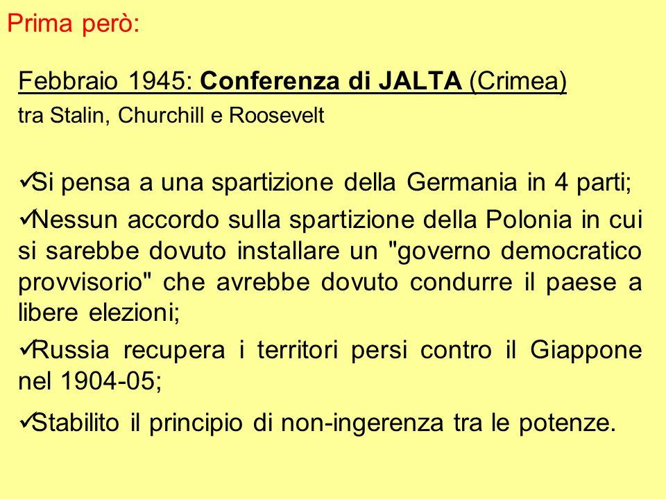 Febbraio 1945: Conferenza di JALTA (Crimea) tra Stalin, Churchill e Roosevelt Si pensa a una spartizione della Germania in 4 parti; Nessun accordo sul