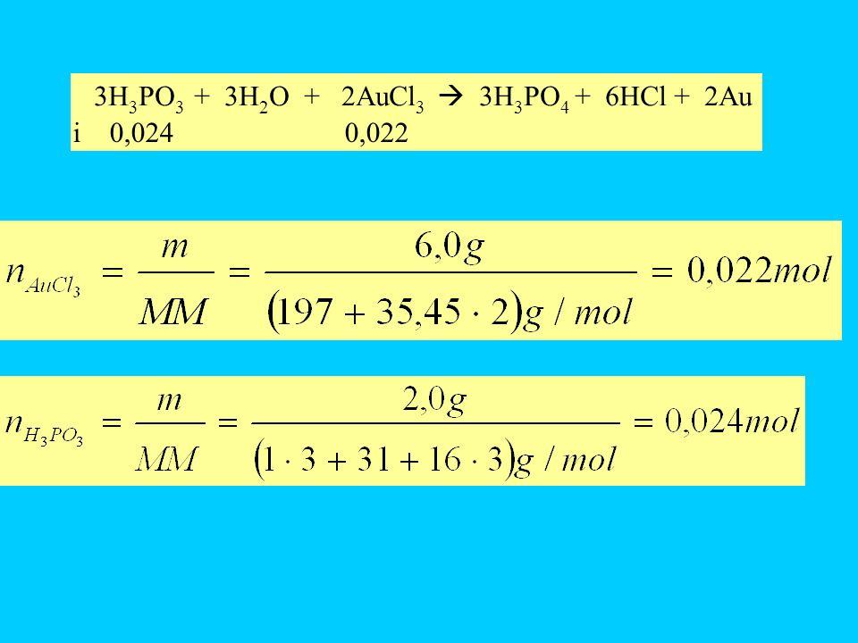 3H 3 PO 3 + 3H 2 O + 2AuCl 3 3H 3 PO 4 + 6HCl + 2Au i 0,024 0,022