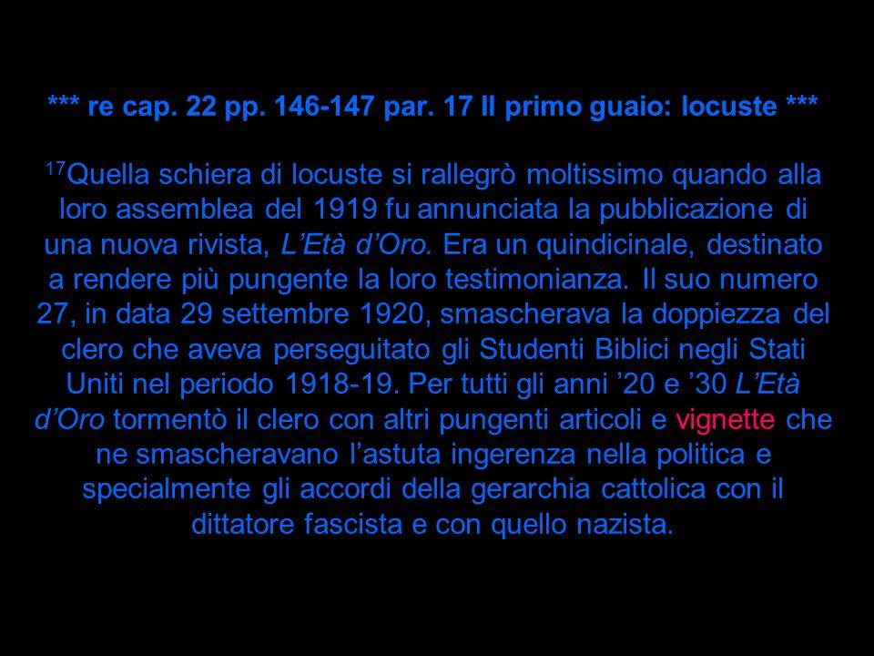 *** re cap. 22 pp. 146-147 par. 17 Il primo guaio: locuste *** 17 Quella schiera di locuste si rallegrò moltissimo quando alla loro assemblea del 1919