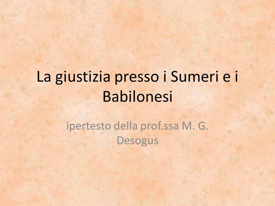 La giustizia presso i Sumeri e i Babilonesi ipertesto della prof.ssa M. G. Desogus