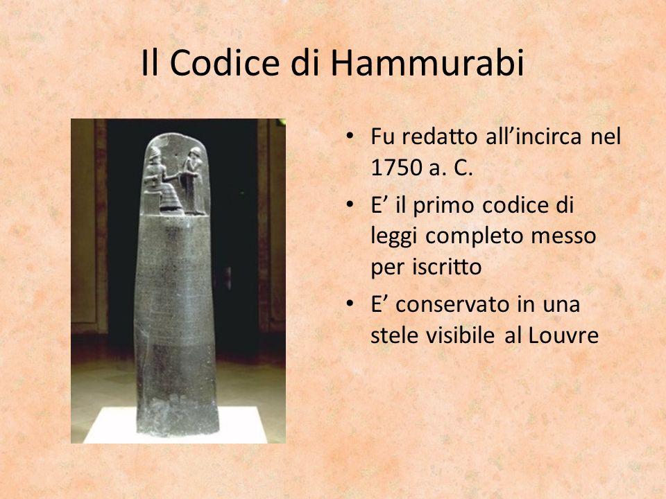 Il Codice di Hammurabi Fu redatto allincirca nel 1750 a. C. E il primo codice di leggi completo messo per iscritto E conservato in una stele visibile