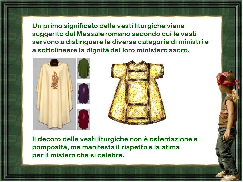 Significato delle vesti liturgiche Nella mentalità ebraica, l abito liturgico è destinato soprattutto a rendere gloria a Dio.