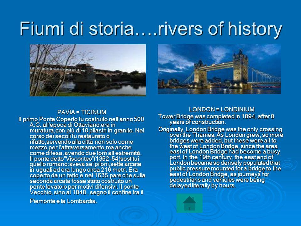 Fiumi di storia….rivers of history PAVIA = TICINUM Il primo Ponte Coperto fu costruito nellanno 500 A.C. allepoca di Ottaviano:era in muratura,con più