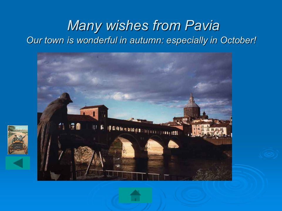 Many wishes from Pavia Our town is wonderful in autumn: especially in October! Many wishes from Pavia Our town is wonderful in autumn: especially in O