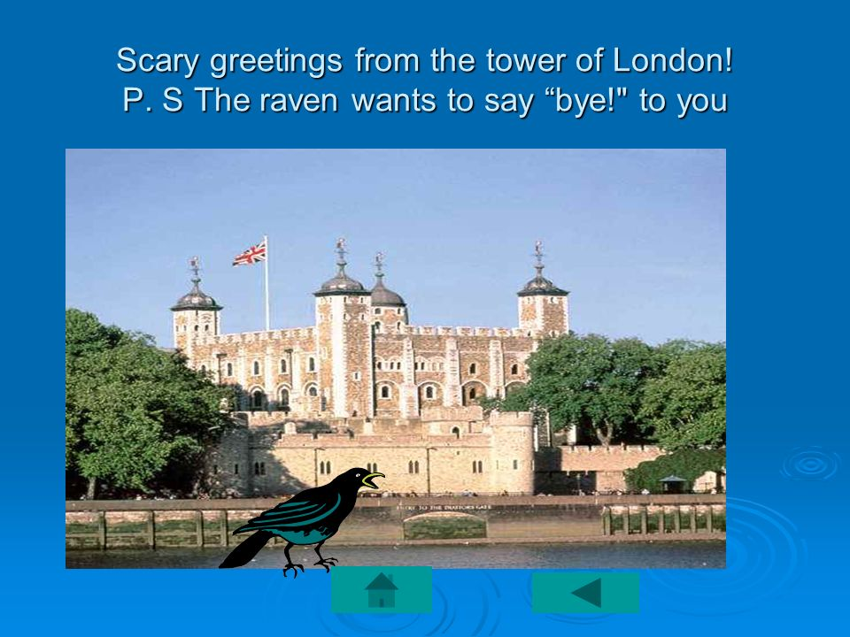 Scary greetings from the tower of London! P. S The raven wants to say bye!