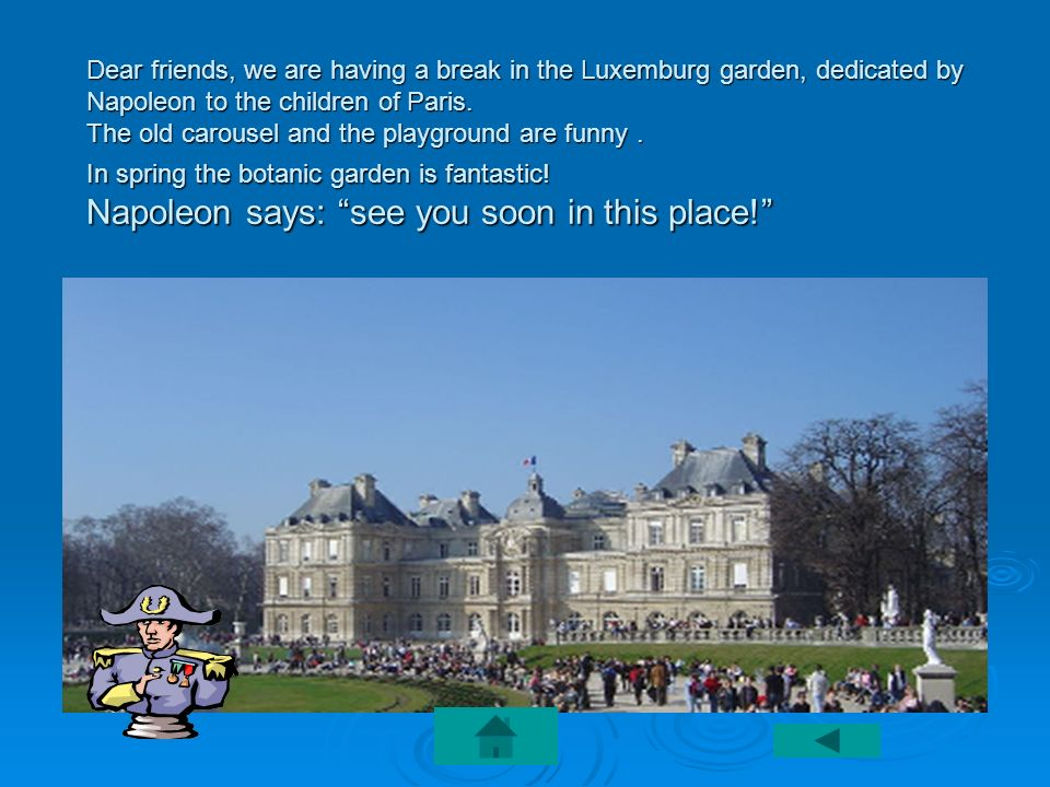 Dear friends, we are having a break in the Luxemburg garden, dedicated by Napoleon to the children of Paris. The old carousel and the playground are f