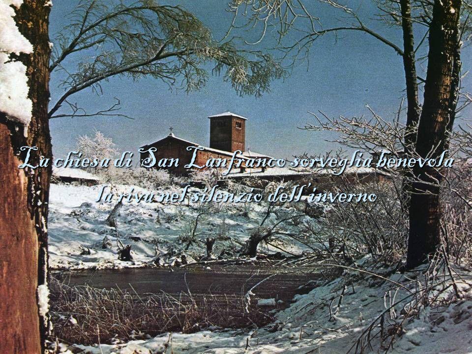 La chiesa di San Lanfranco sorveglia benevola la riva nel silenzio dellinverno