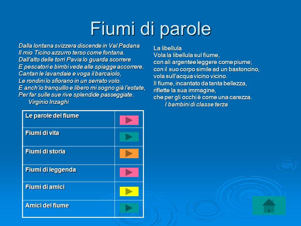 Fiumi di parole Dalla lontana svizzera discende in Val Padana Il mio Ticino azzurro terso come fontana. Dallalto delle torri Pavia lo guarda scorrere