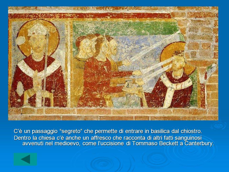 Cè un passaggio segreto che permette di entrare in basilica dal chiostro. Dentro la chiesa cè anche un affresco che racconta di altri fatti sanguinosi