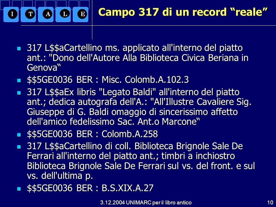 3.12.2004 UNIMARC per il libro antico10 Campo 317 di un record reale 317 L$$aCartellino ms. applicato all'interno del piatto ant.: