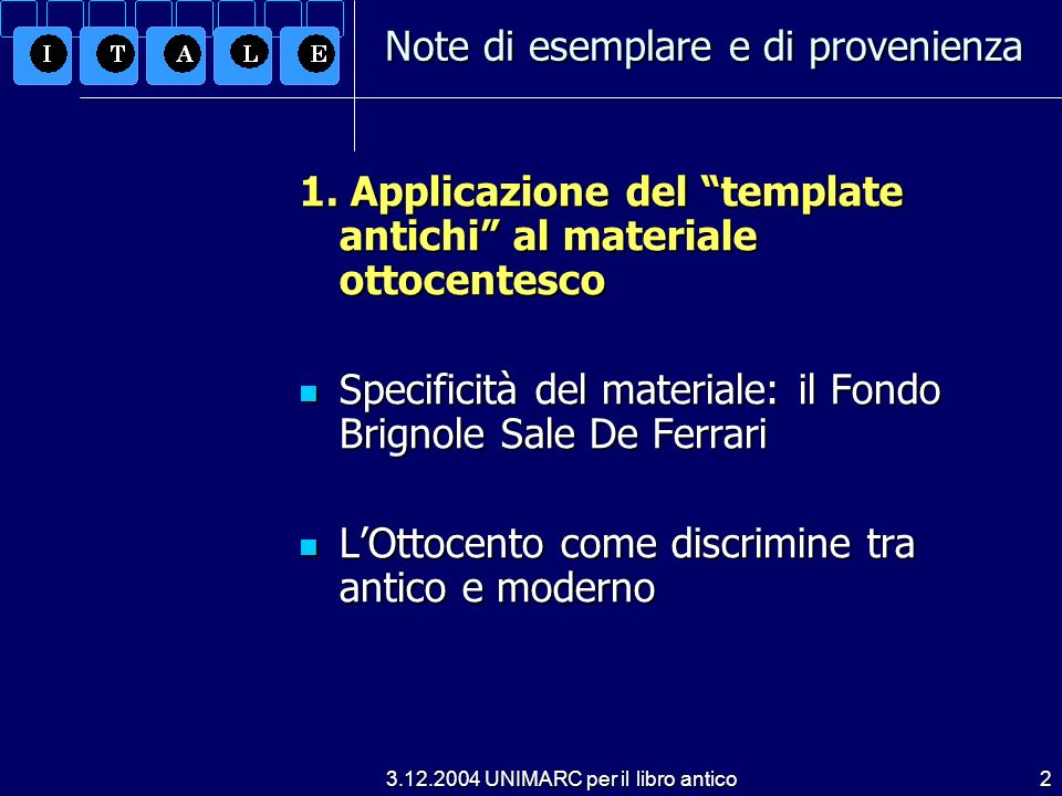 3.12.2004 UNIMARC per il libro antico2 1. Applicazione del template antichi al materiale ottocentesco Specificità del materiale: il Fondo Brignole Sal