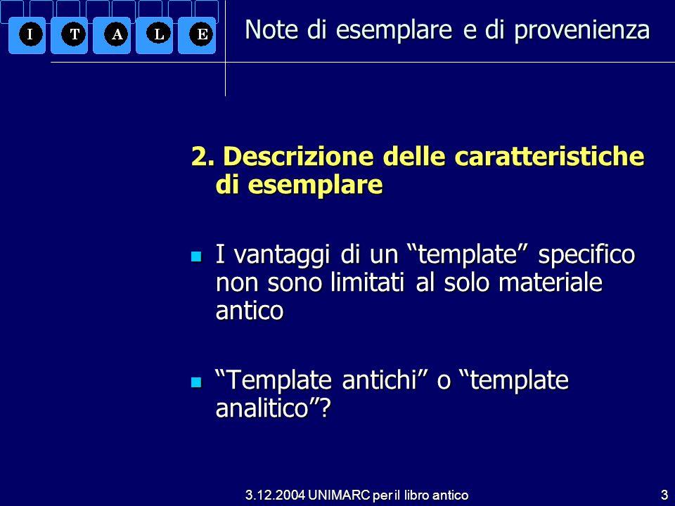 3.12.2004 UNIMARC per il libro antico3 2. Descrizione delle caratteristiche di esemplare I vantaggi di un template specifico non sono limitati al solo