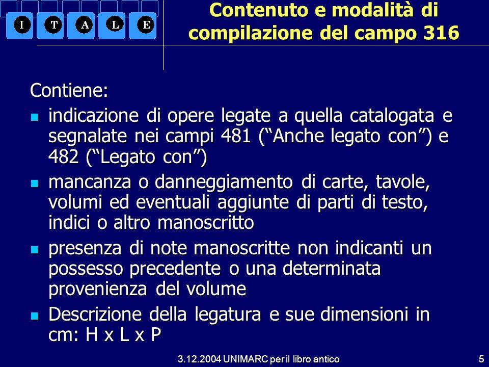 3.12.2004 UNIMARC per il libro antico5 Contenuto e modalità di compilazione del campo 316 Contiene: indicazione di opere legate a quella catalogata e