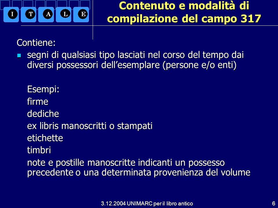 3.12.2004 UNIMARC per il libro antico6 Contenuto e modalità di compilazione del campo 317 Contiene: segni di qualsiasi tipo lasciati nel corso del tem