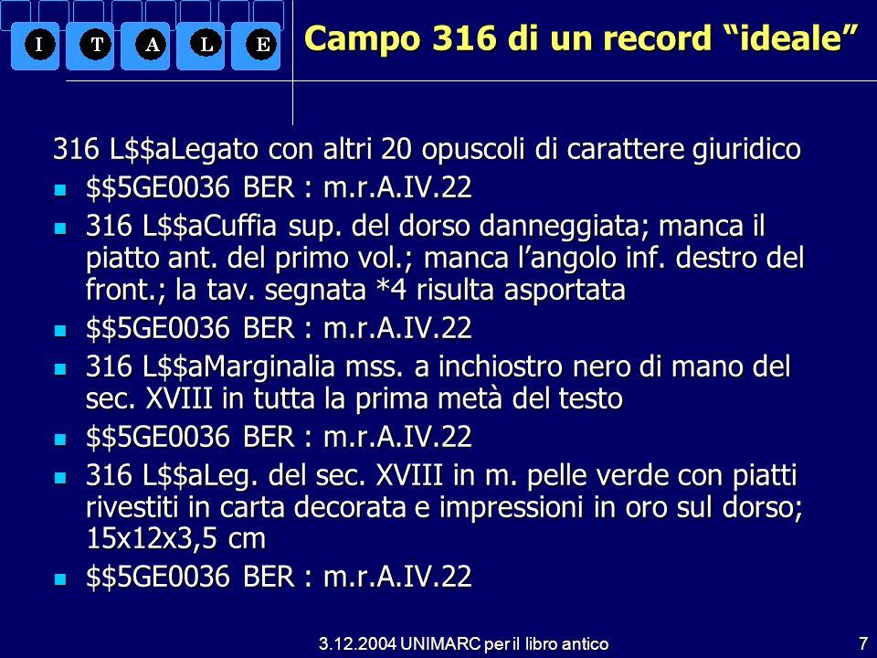 3.12.2004 UNIMARC per il libro antico7 Campo 316 di un record ideale 316 L$$aLegato con altri 20 opuscoli di carattere giuridico $$5GE0036 BER : m.r.A.IV.22 $$5GE0036 BER : m.r.A.IV.22 316 L$$aCuffia sup.