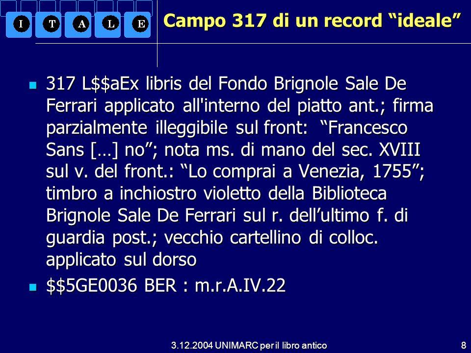 3.12.2004 UNIMARC per il libro antico8 Campo 317 di un record ideale 317 L$$aEx libris del Fondo Brignole Sale De Ferrari applicato all'interno del pi