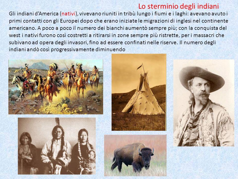 Lo sterminio degli indiani Gli indiani dAmerica (nativi), vivevano riuniti in tribù lungo i fiumi e i laghi: avevano avuto i primi contatti con gli Eu