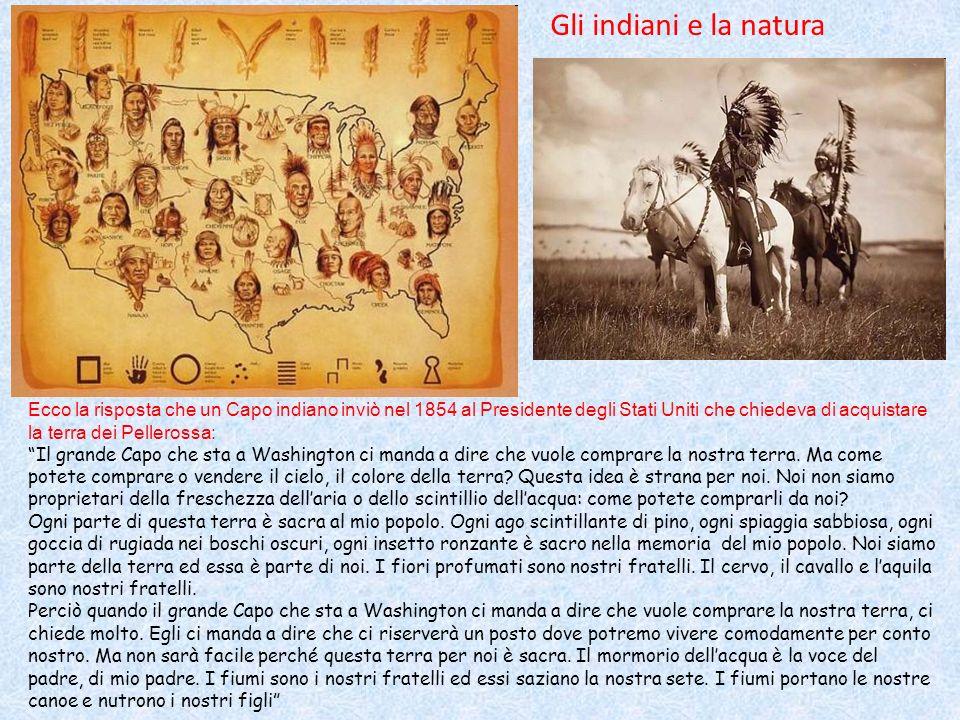 Ecco la risposta che un Capo indiano inviò nel 1854 al Presidente degli Stati Uniti che chiedeva di acquistare la terra dei Pellerossa: Il grande Capo