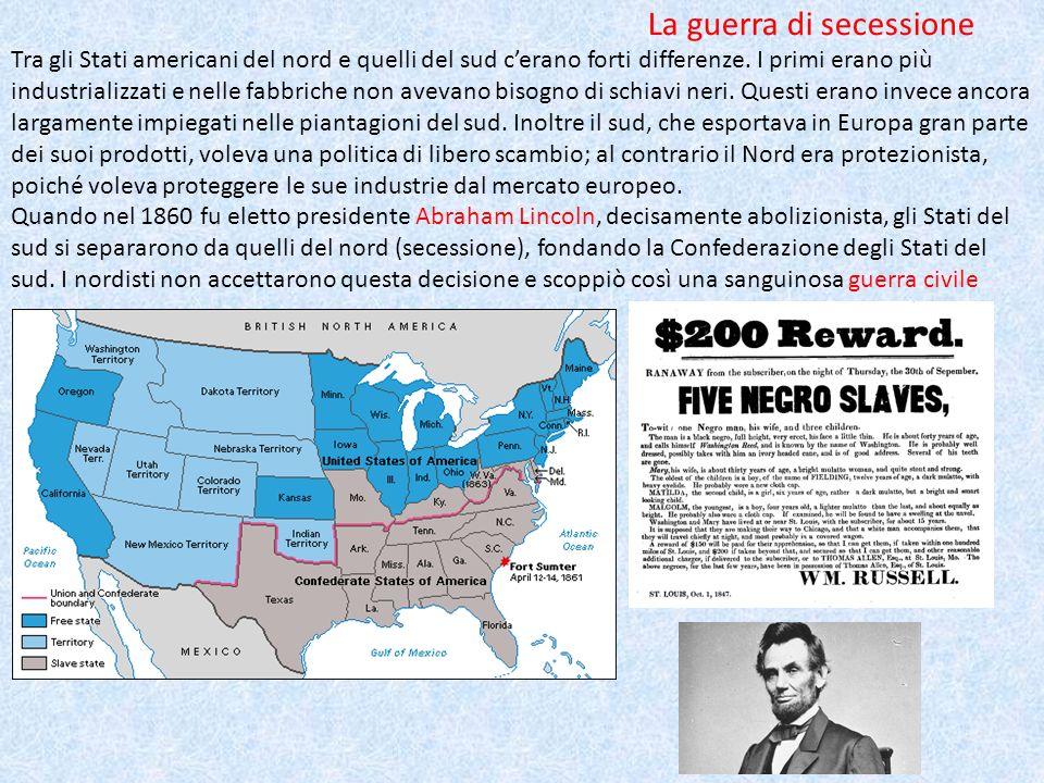 La guerra di secessione Tra gli Stati americani del nord e quelli del sud cerano forti differenze. I primi erano più industrializzati e nelle fabbrich