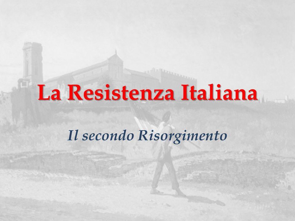 La Resistenza Italiana Il secondo Risorgimento