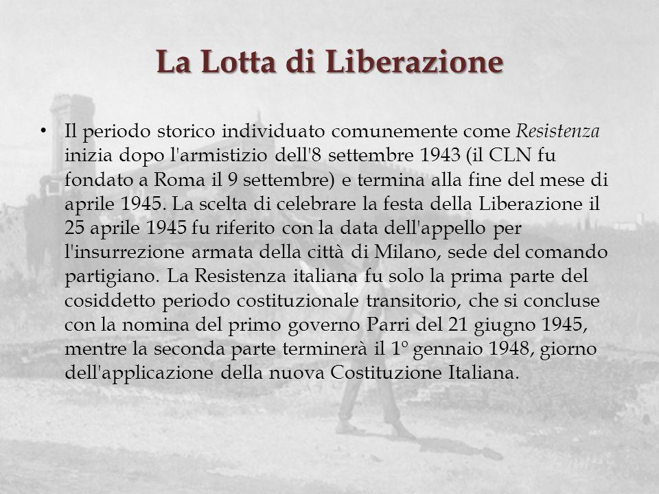 La Lotta di Liberazione Il periodo storico individuato comunemente come Resistenza inizia dopo l'armistizio dell'8 settembre 1943 (il CLN fu fondato a