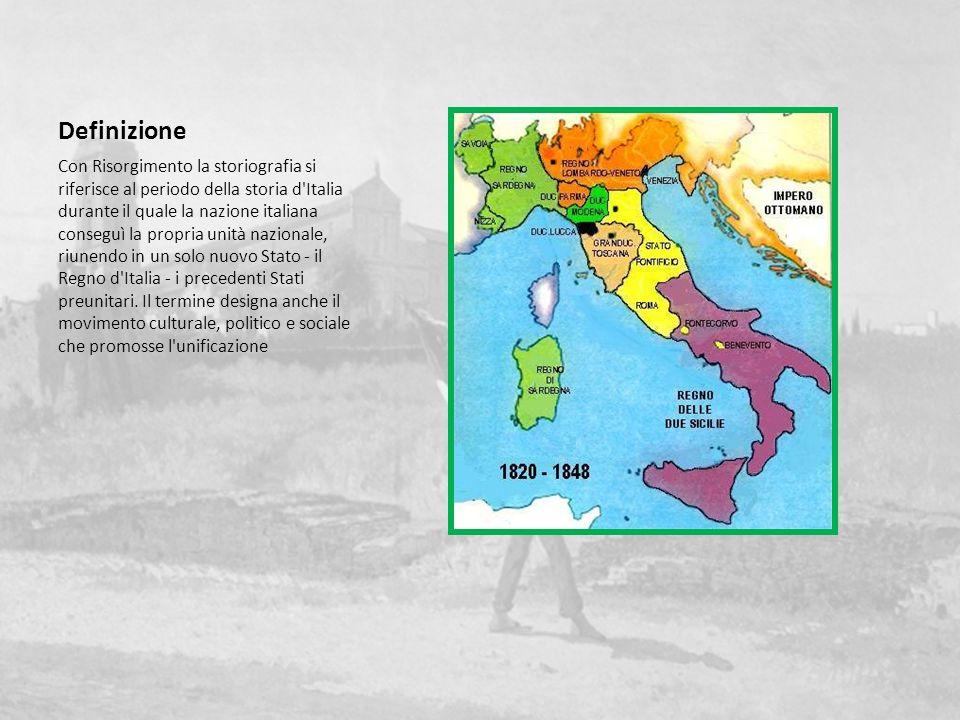 Definizione Con Risorgimento la storiografia si riferisce al periodo della storia d'Italia durante il quale la nazione italiana conseguì la propria un