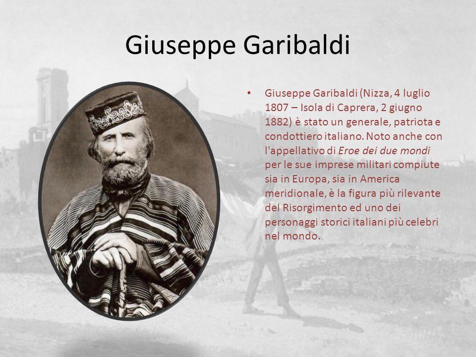 Giuseppe Garibaldi Giuseppe Garibaldi (Nizza, 4 luglio 1807 – Isola di Caprera, 2 giugno 1882) è stato un generale, patriota e condottiero italiano. N