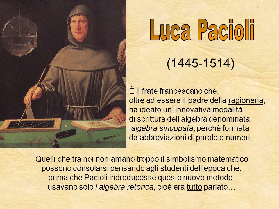 È il frate francescano che, oltre ad essere il padre della ragioneria, ha ideato un innovativa modalità di scrittura dellalgebra denominata algebra si