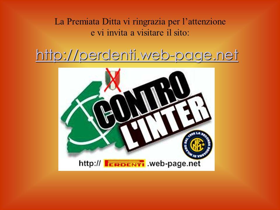 La Premiata Ditta vi ringrazia per lattenzione e vi invita a visitare il sito: http://perdenti.web-page.net