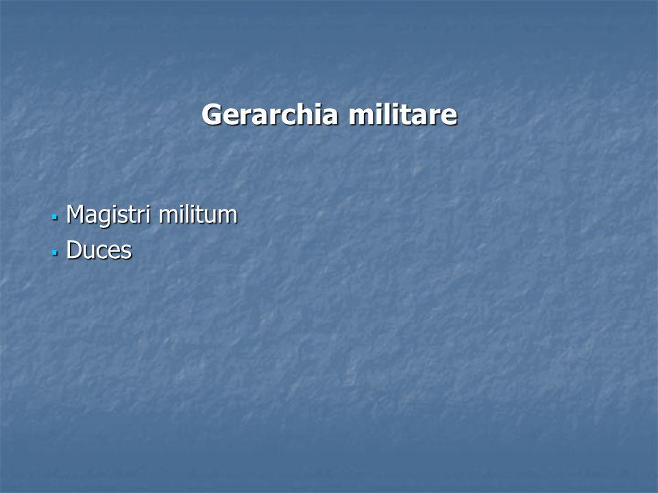 Gerarchia militare Magistri militum Magistri militum Duces Duces
