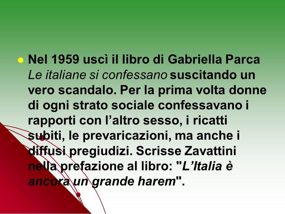 Nel 1959 uscì il libro di Gabriella Parca Le italiane si confessano suscitando un vero scandalo. Per la prima volta donne di ogni strato sociale confe