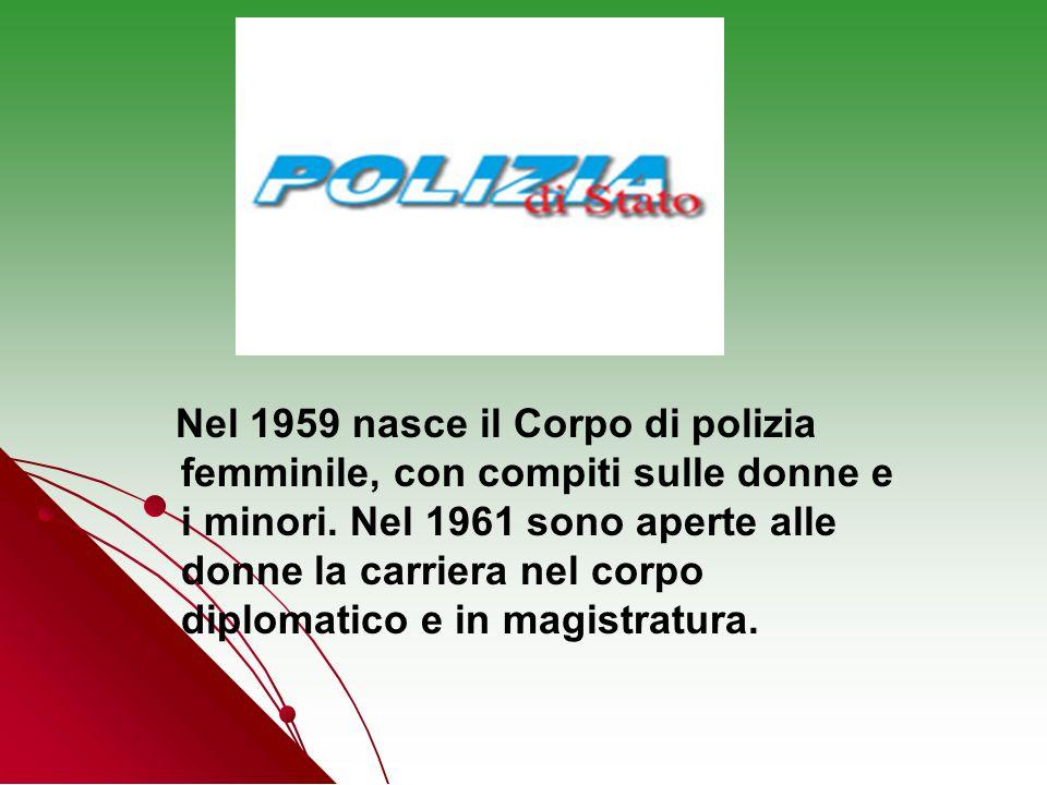 Nel 1959 nasce il Corpo di polizia femminile, con compiti sulle donne e i minori. Nel 1961 sono aperte alle donne la carriera nel corpo diplomatico e