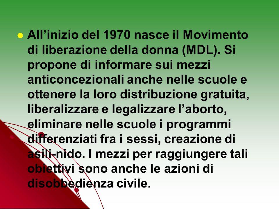 Allinizio del 1970 nasce il Movimento di liberazione della donna (MDL). Si propone di informare sui mezzi anticoncezionali anche nelle scuole e ottene