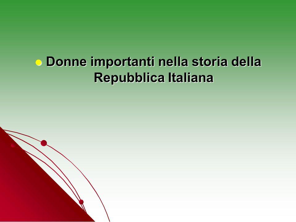 Donne importanti nella storia della Repubblica Italiana Donne importanti nella storia della Repubblica Italiana